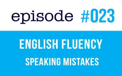 #023 English Fluency – Mistakes when you speak English
