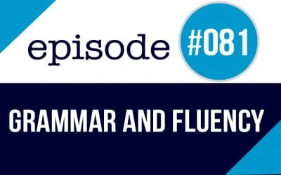 #081 English Grammar and Fluency -Is grammar important?