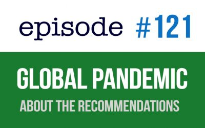 #121 Global Pandemic – About the Recommendations