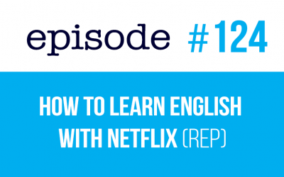 #124 How to Learn English with Netflix (rep)
