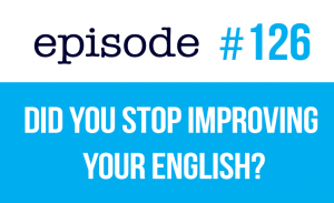 Did you stop improving your English