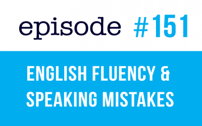 #151 English Fluency and Mistakes when you speak