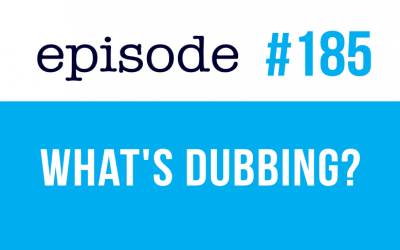 #185 What is dubbing in movies, music and video games?