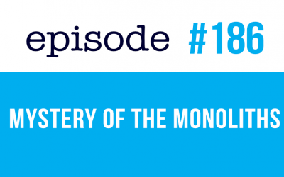 #186 The mystery of the Monoliths
